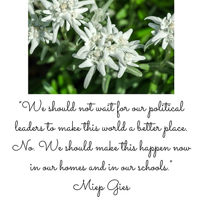 400px-quote-by-Miep-Gies-and-image-of-several sprigs-of-white-edelweiss