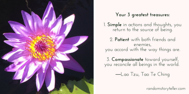 """Simplicity, patience, compassion.- Tao Te Ching"
