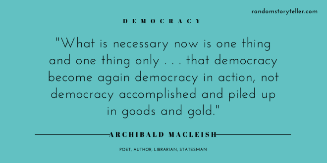 quote-on-democracy-by-archibald-macleish-via-randomstoryteller-com