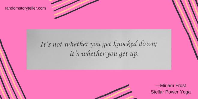 Get Back Up Quote by Miriam Frost of Stellar Power Yoga via randomstoryteller_chamrickwriter