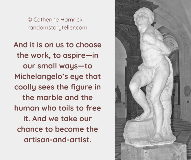 Quote on the writer as artist and artisan from chamrickwriter randomstoryteller.com with image of the Rebellious Slave sculpture by Michelangelo (1)